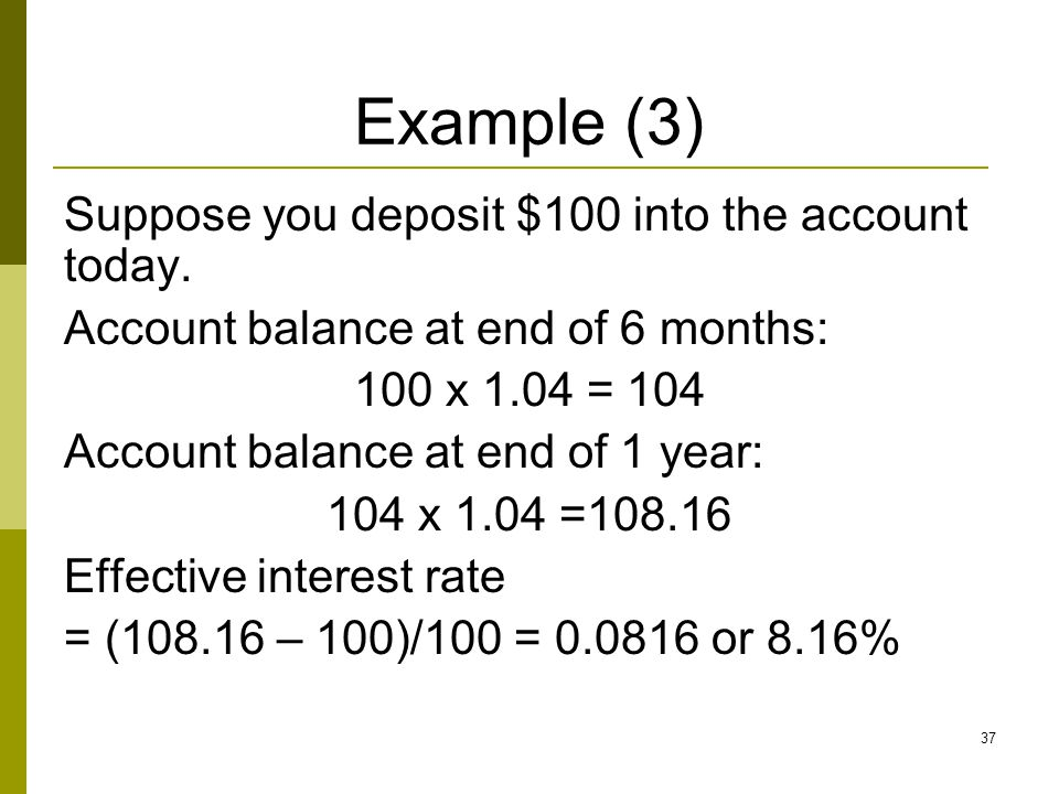 Example (3) Suppose you deposit $100 into the account today.