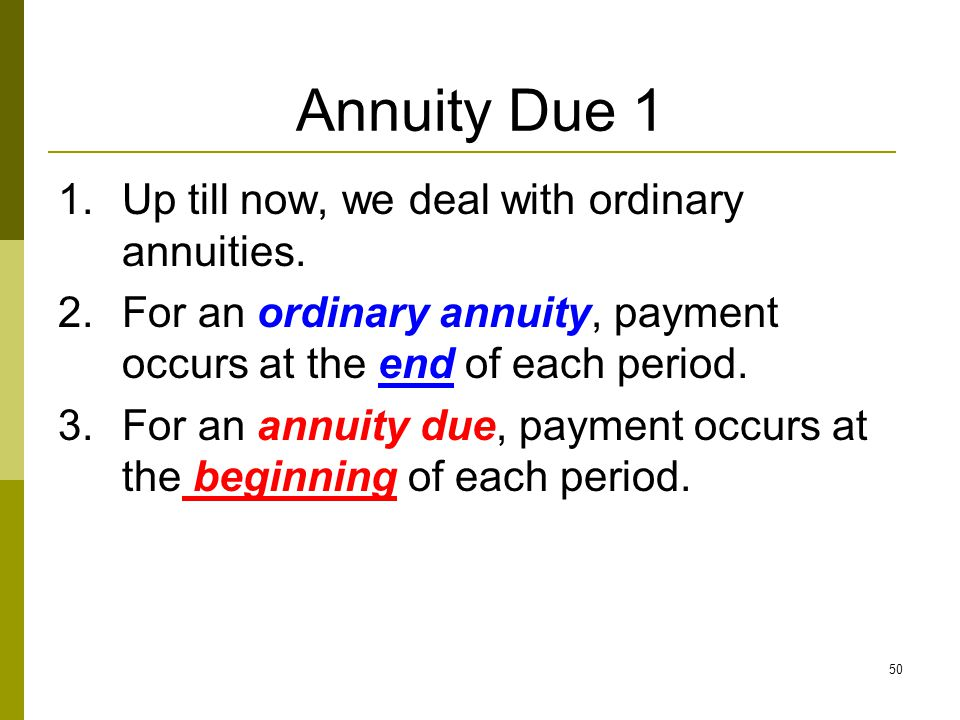 Annuity Due 1 Up till now, we deal with ordinary annuities.