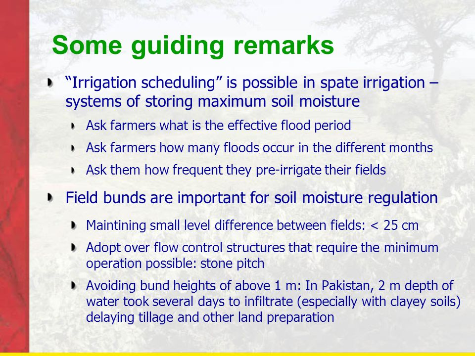 Some guiding remarks Irrigation scheduling is possible in spate irrigation – systems of storing maximum soil moisture.