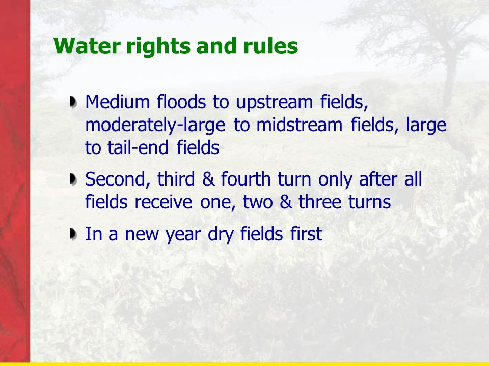 Water rights and rules Medium floods to upstream fields, moderately-large to midstream fields, large to tail-end fields.