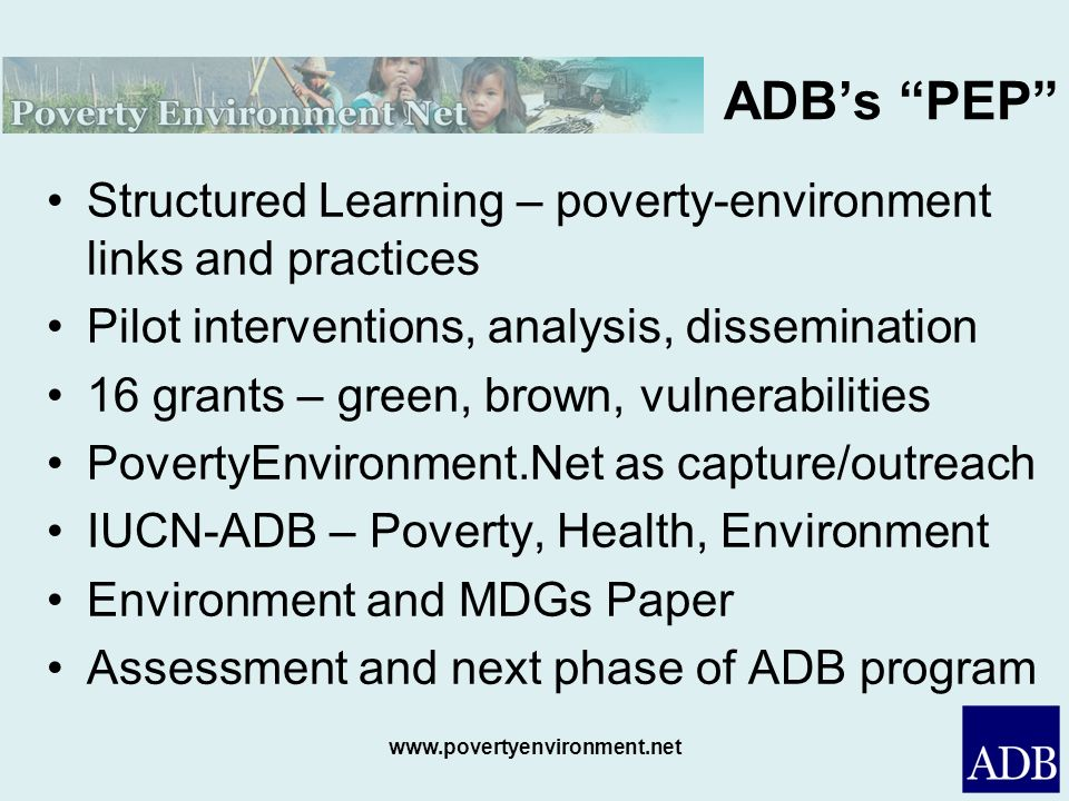 ADB's PEP Structured Learning – poverty-environment links and practices. Pilot interventions, analysis, dissemination.