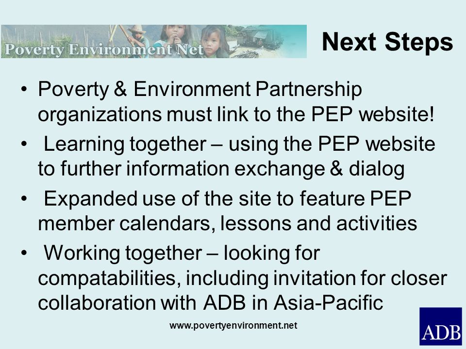 Next StepsPoverty & Environment Partnership organizations must link to the PEP website!