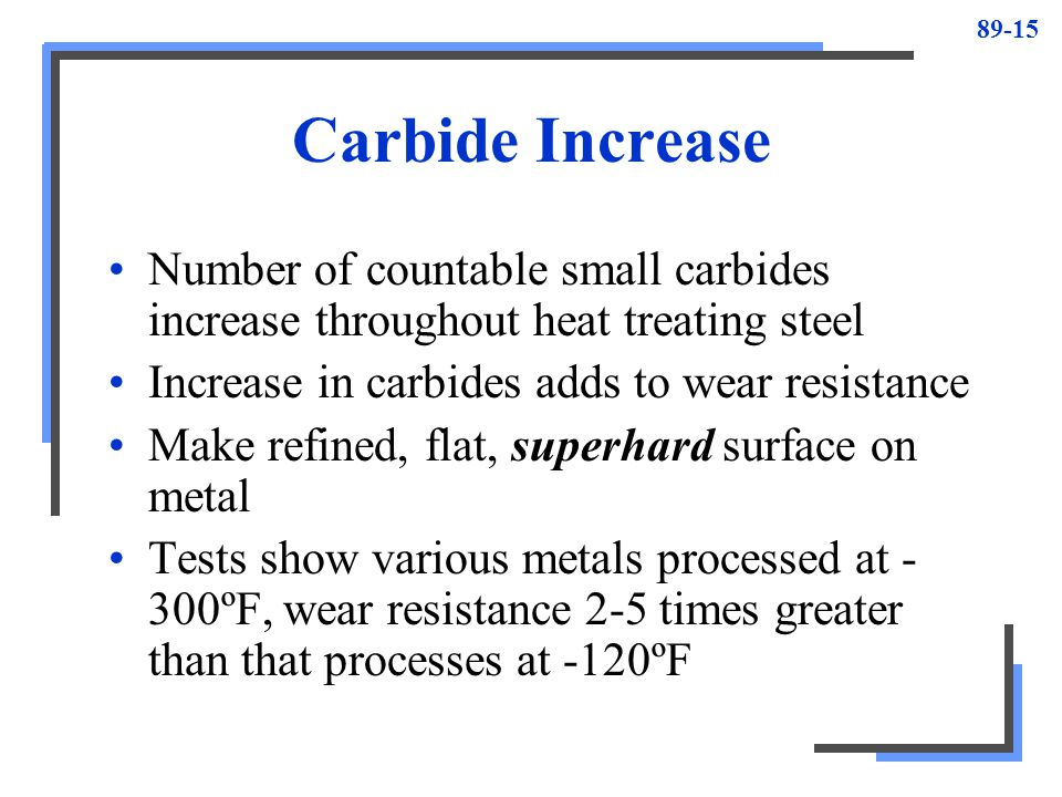 Carbide Increase Number of countable small carbides increase throughout heat treating steel. Increase in carbides adds to wear resistance.