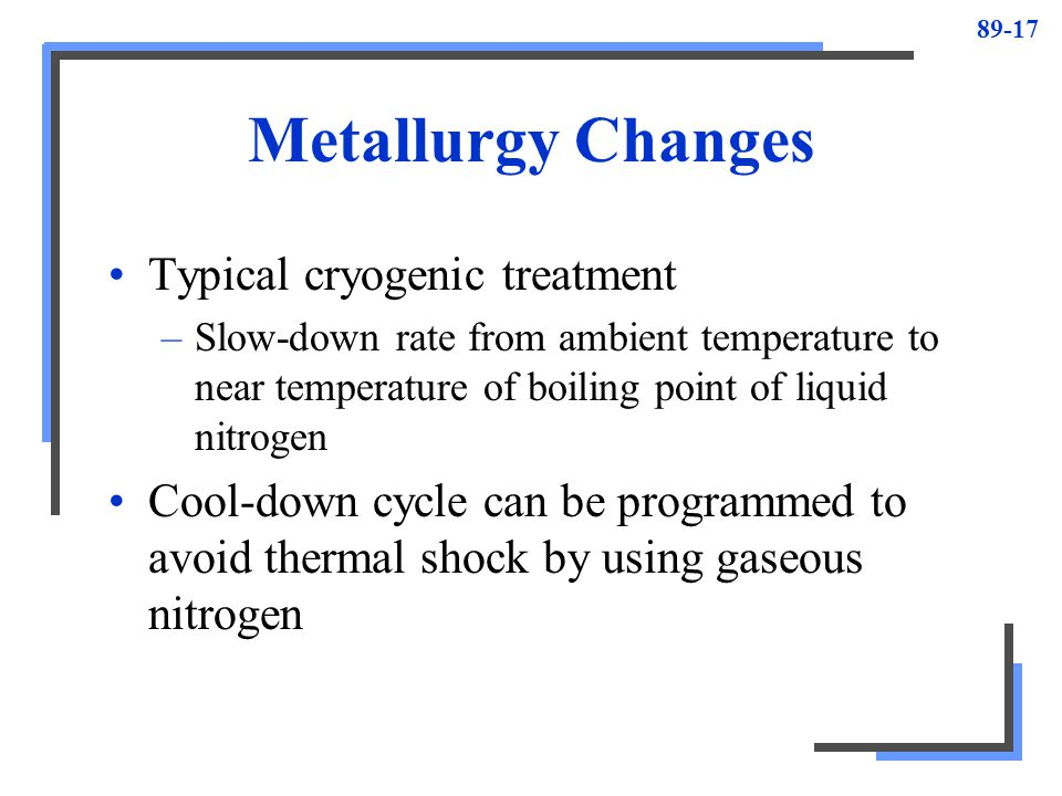 Metallurgy Changes Typical cryogenic treatment