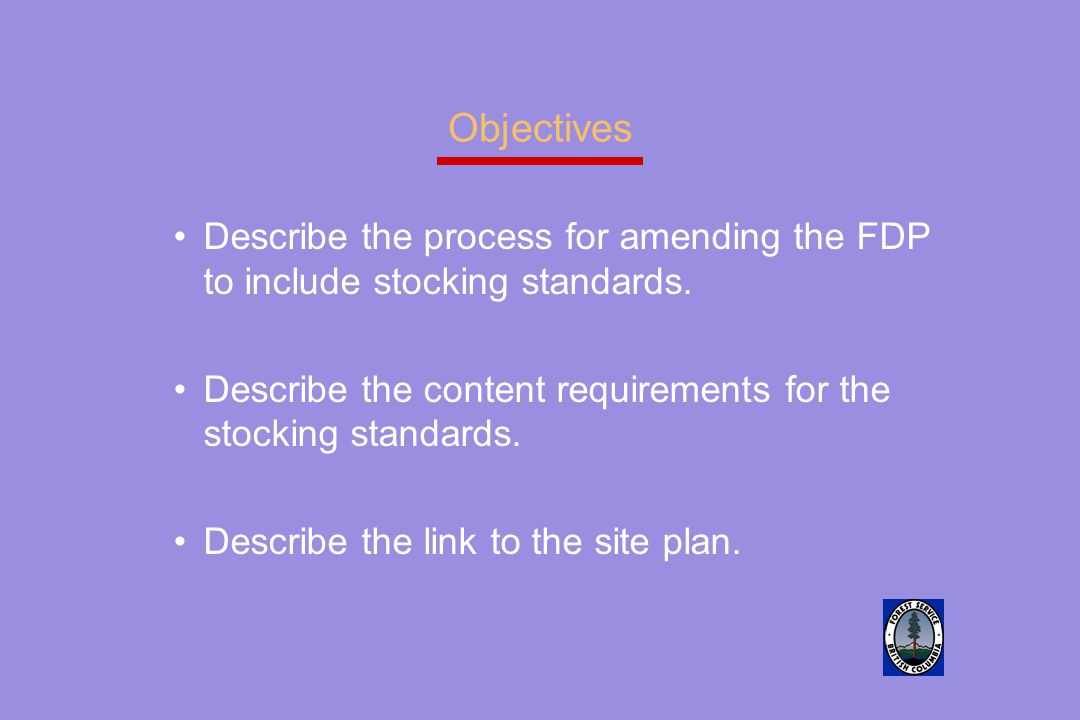 Objectives Describe the process for amending the FDP to include stocking standards. Describe the content requirements for the stocking standards.
