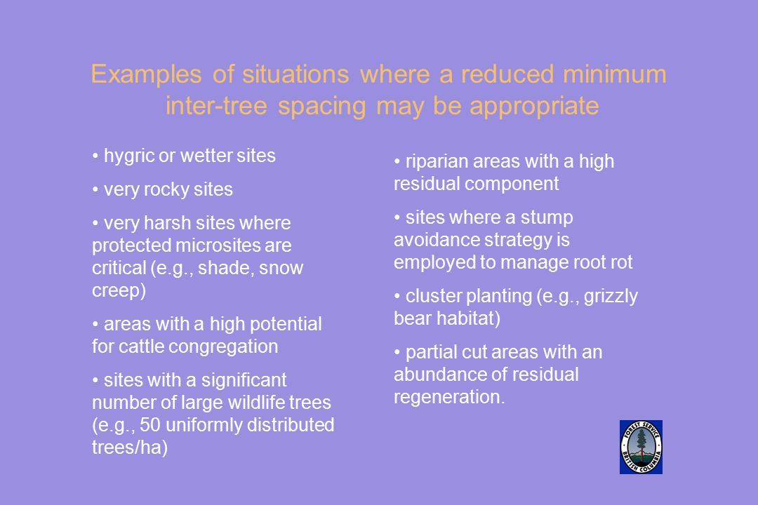 Examples of situations where a reduced minimum inter-tree spacing may be appropriate