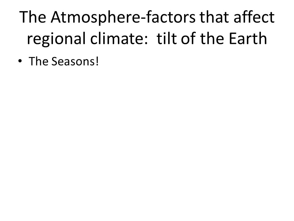 The Atmosphere-factors that affect regional climate: tilt of the Earth
