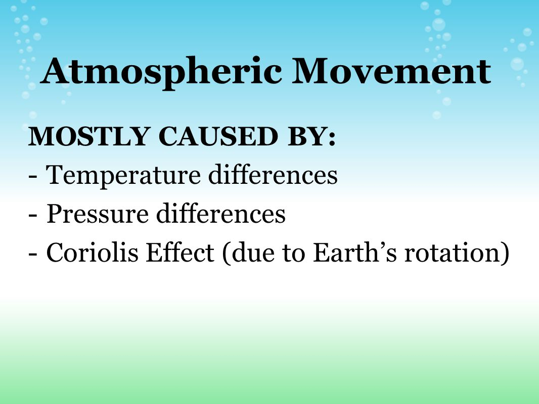 Atmospheric Movement MOSTLY CAUSED BY: Temperature differences