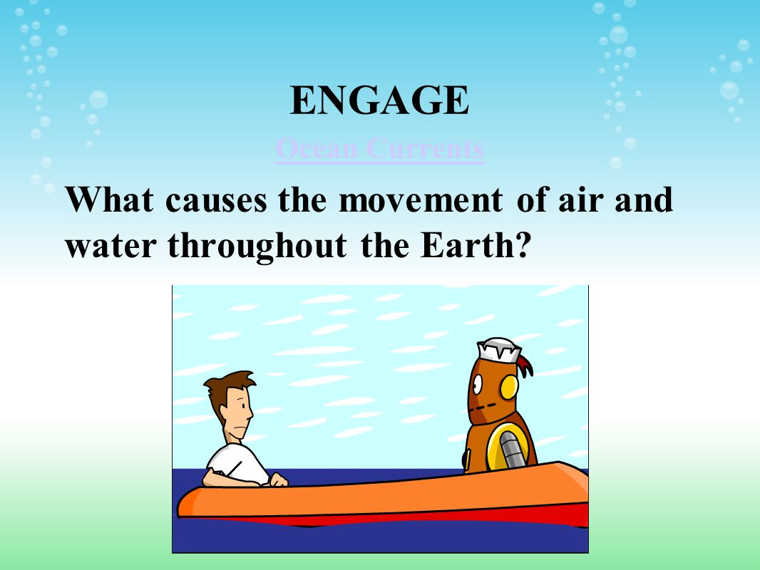ENGAGE What causes the movement of air and water throughout the Earth