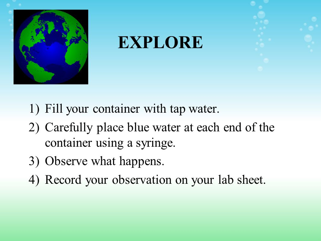 EXPLORE Fill your container with tap water.