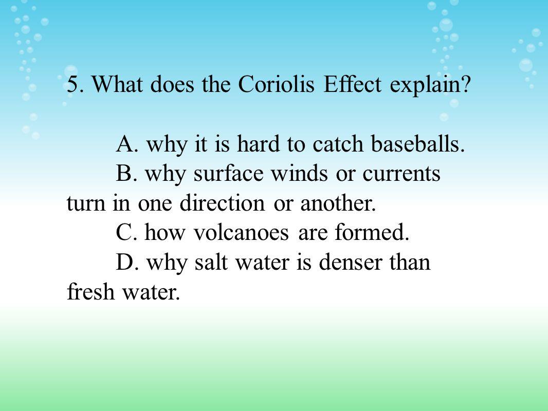5. What does the Coriolis Effect explain