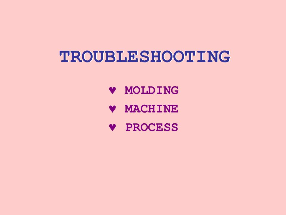 TROUBLESHOOTING MOLDING MACHINE PROCESS