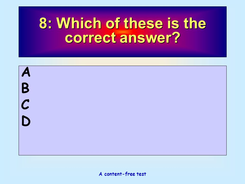 8: Which of these is the correct answer