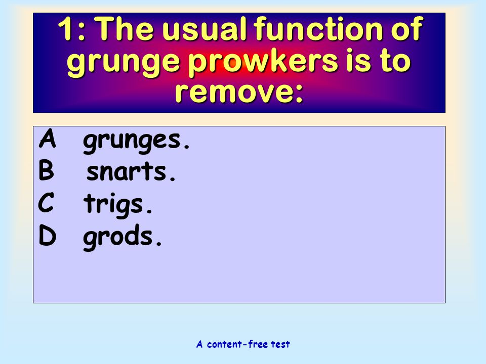 1: The usual function of grunge prowkers is to remove: