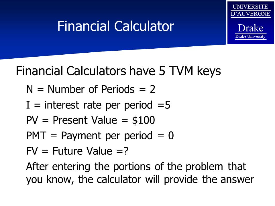 Financial Calculator Financial Calculators have 5 TVM keys
