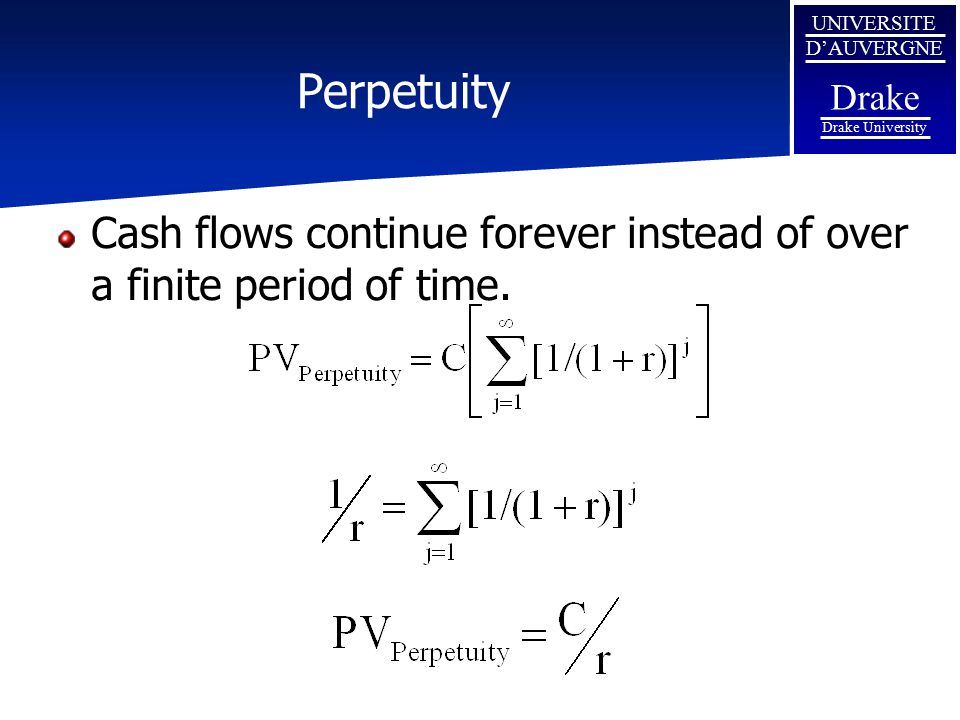 Perpetuity Cash flows continue forever instead of over a finite period of time.