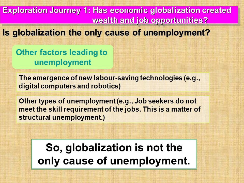 So, globalization is not the only cause of unemployment.