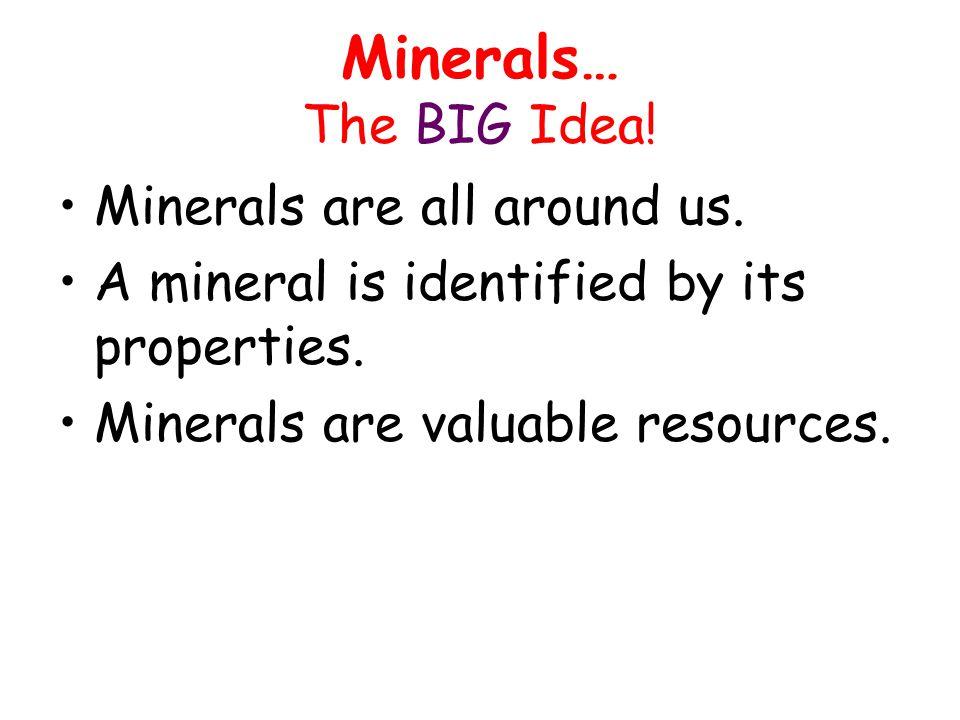 Minerals… The BIG Idea! Minerals are all around us.