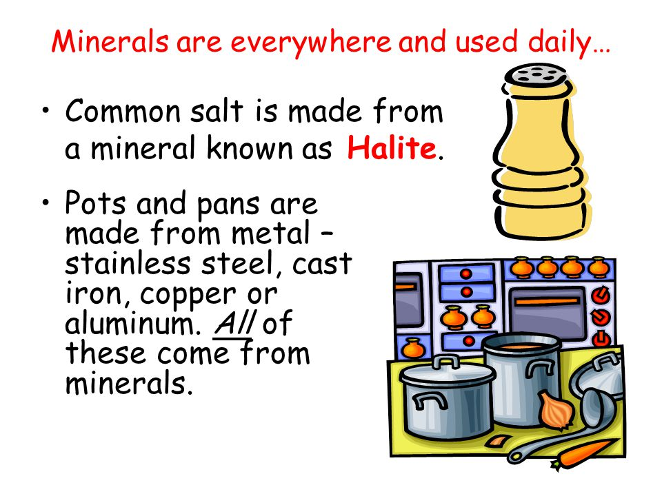 Minerals are everywhere and used daily…