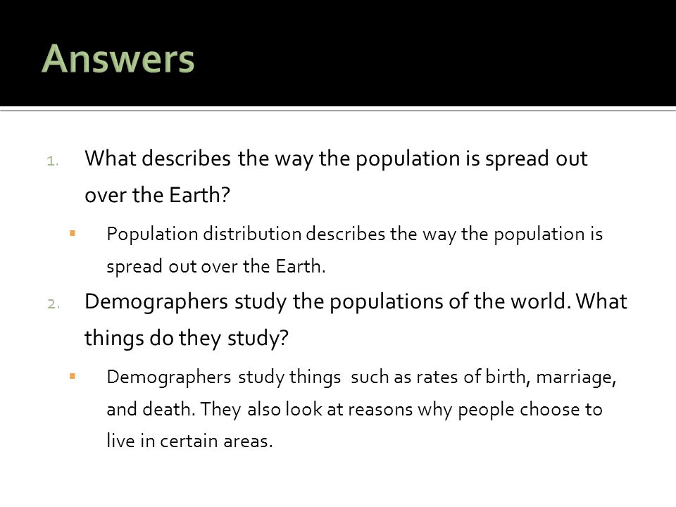 Answers What describes the way the population is spread out over the Earth