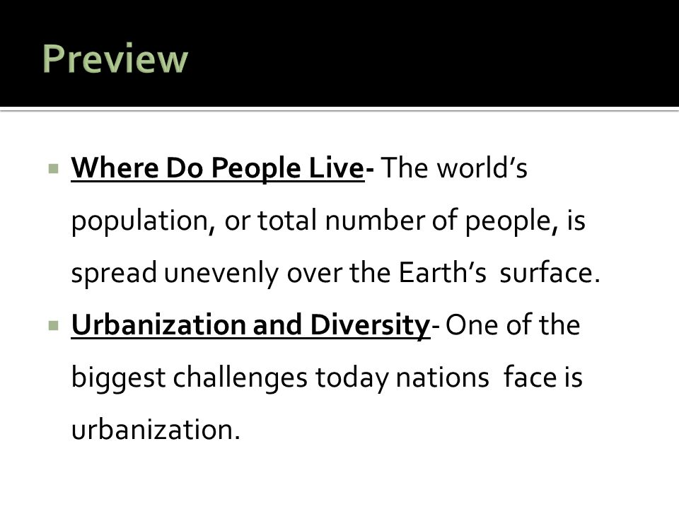 Preview Where Do People Live- The world's population, or total number of people, is spread unevenly over the Earth's surface.