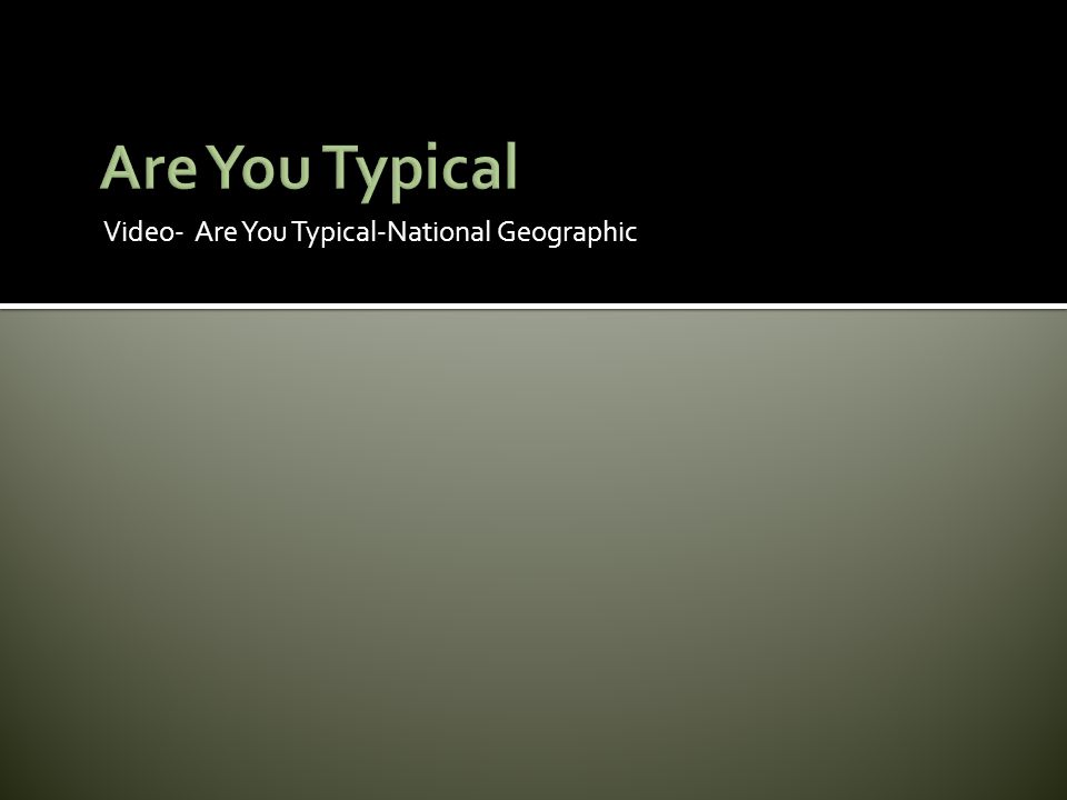 Are You Typical Video- Are You Typical-National Geographic