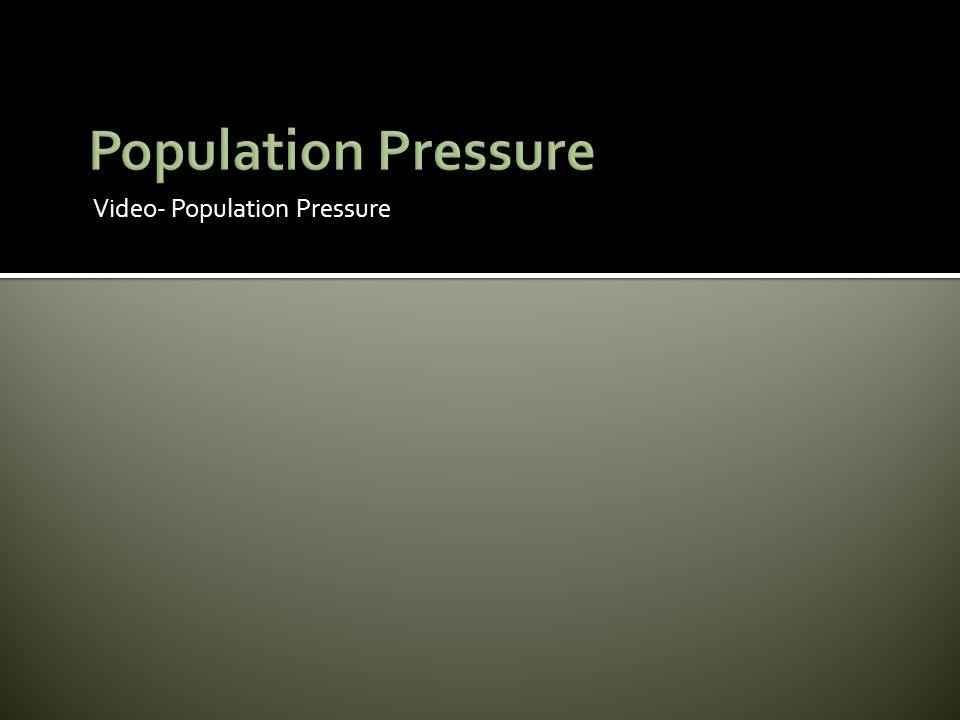 Population Pressure Video- Population Pressure