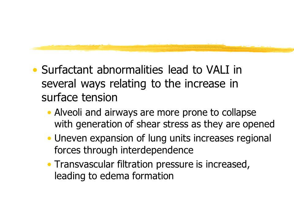 Surfactant abnormalities lead to VALI in several ways relating to the increase in surface tension