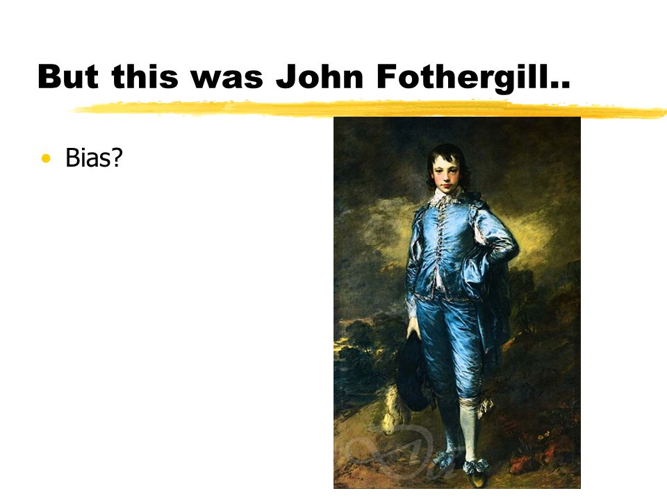 But this was John Fothergill..