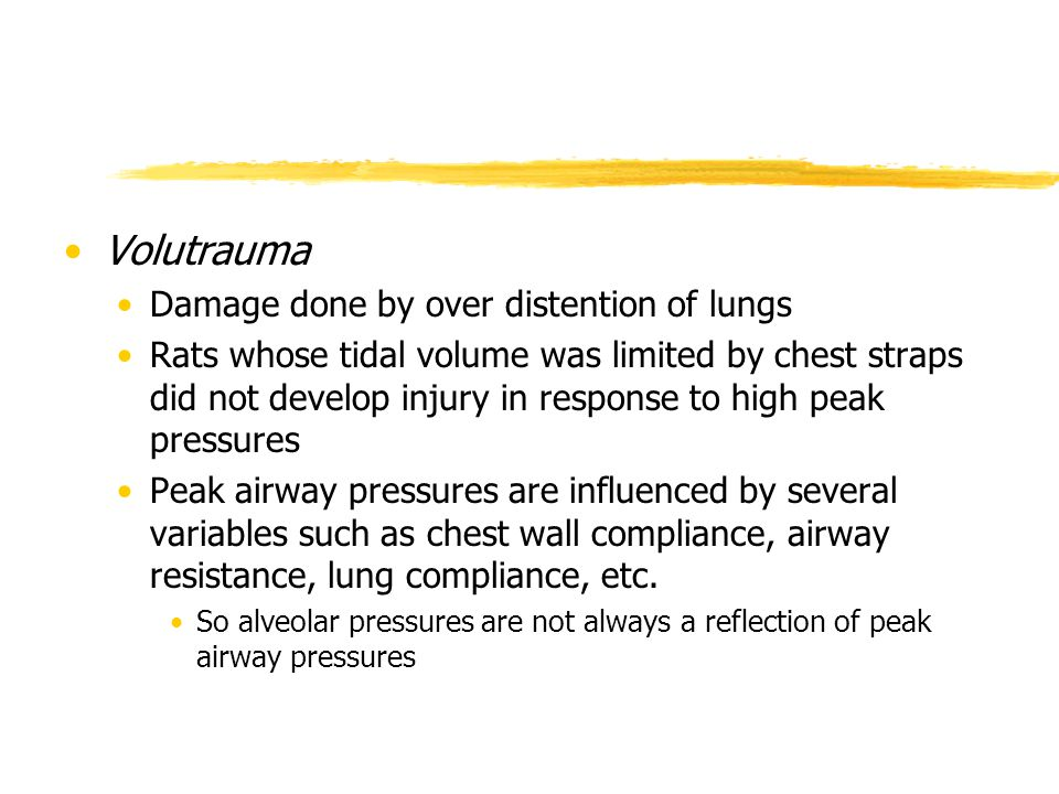 Volutrauma Damage done by over distention of lungs