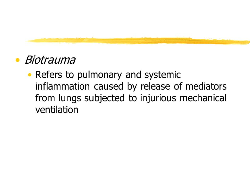 Biotrauma Refers to pulmonary and systemic inflammation caused by release of mediators from lungs subjected to injurious mechanical ventilation.