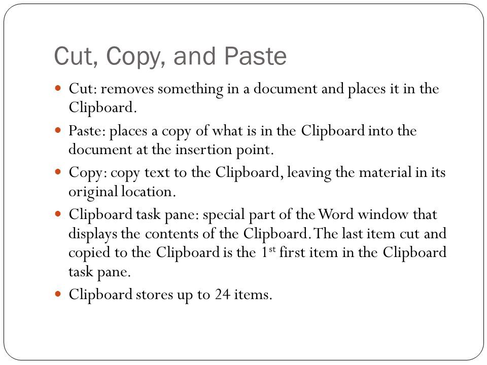 Cut, Copy, and Paste Cut: removes something in a document and places it in the Clipboard.