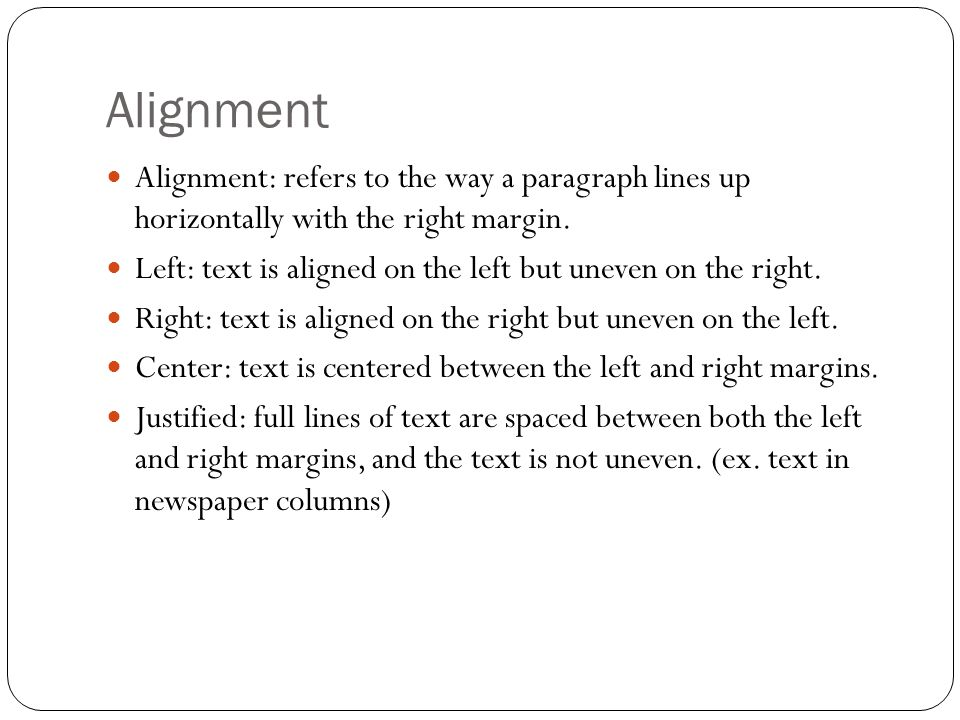 Alignment Alignment: refers to the way a paragraph lines up horizontally with the right margin.