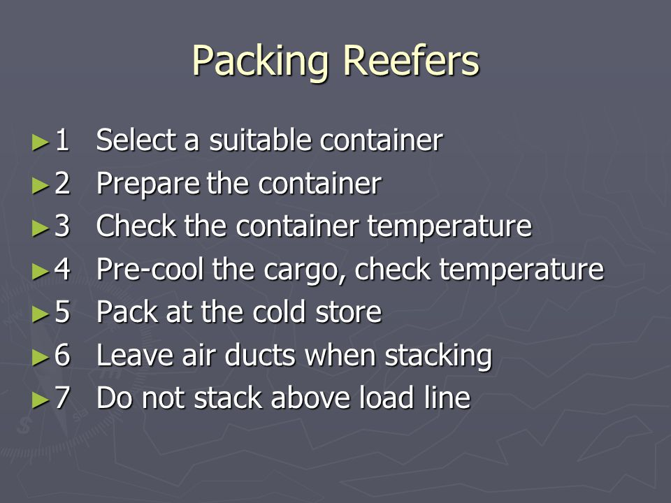 Packing Reefers 1 Select a suitable container 2 Prepare the container