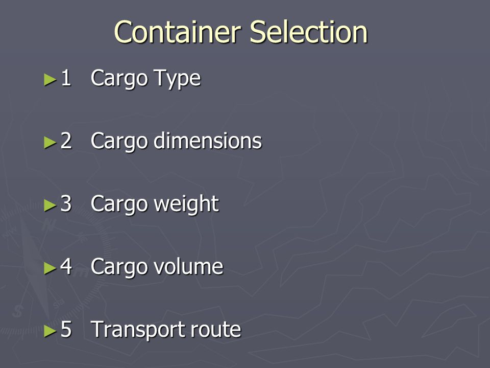 Container Selection 1 Cargo Type 2 Cargo dimensions 3 Cargo weight