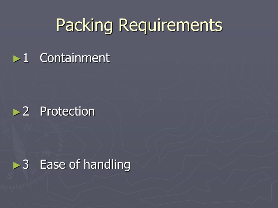 Packing Requirements 1 Containment 2 Protection 3 Ease of handling
