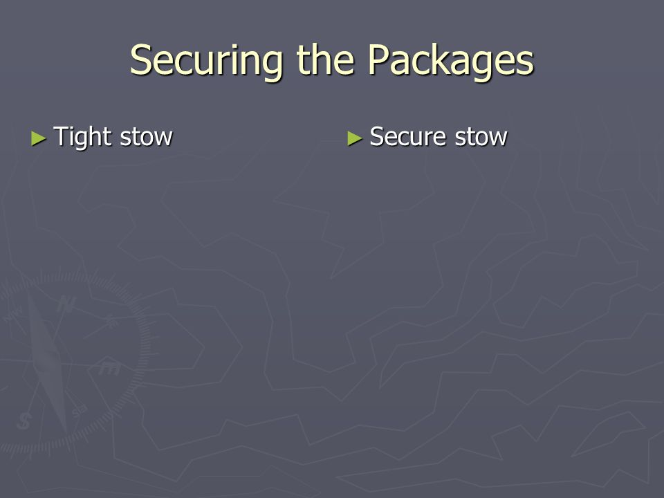 Securing the Packages Tight stow Secure stow