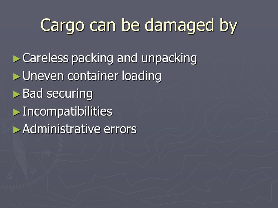 Cargo can be damaged by Careless packing and unpacking
