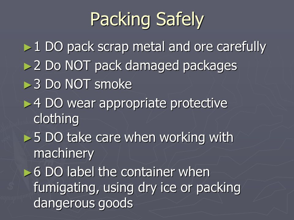 Packing Safely 1 DO pack scrap metal and ore carefully