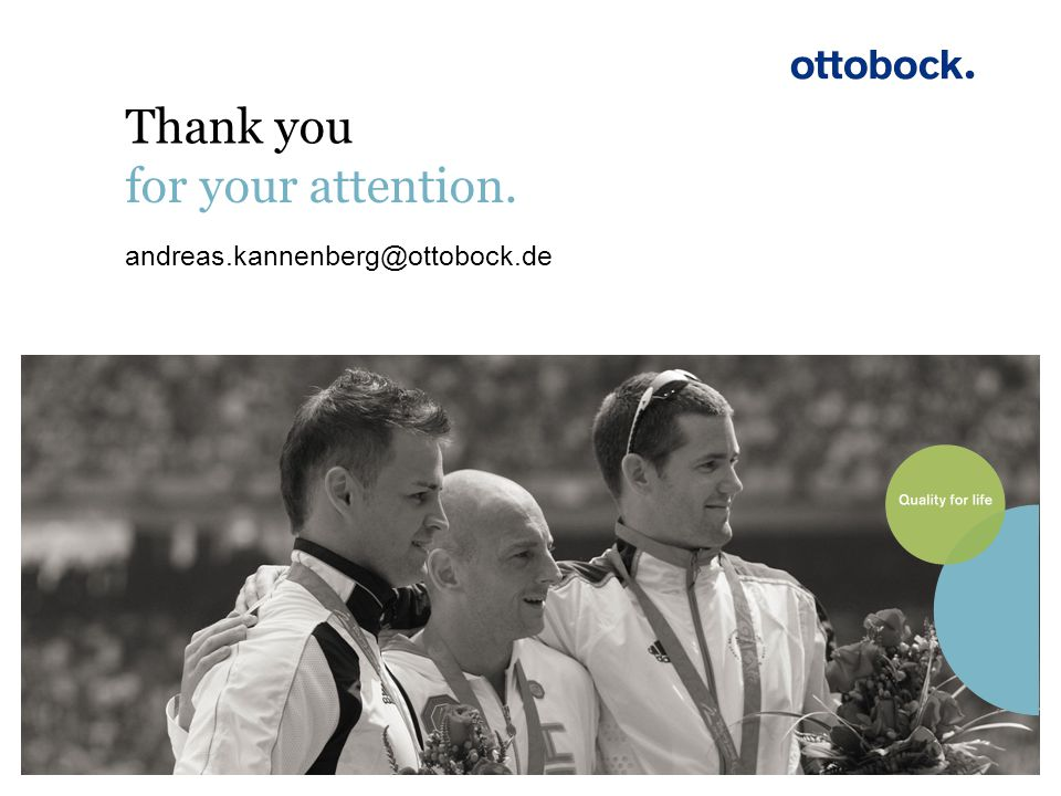 Thank you for your attention. andreas.kannenberg@ottobock.de