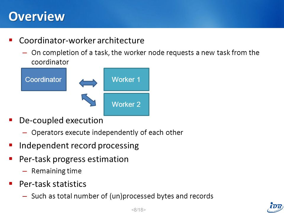 Overview Coordinator-worker architecture De-coupled execution