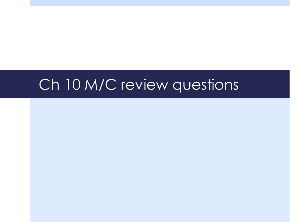 Ch 10 M/C review questions