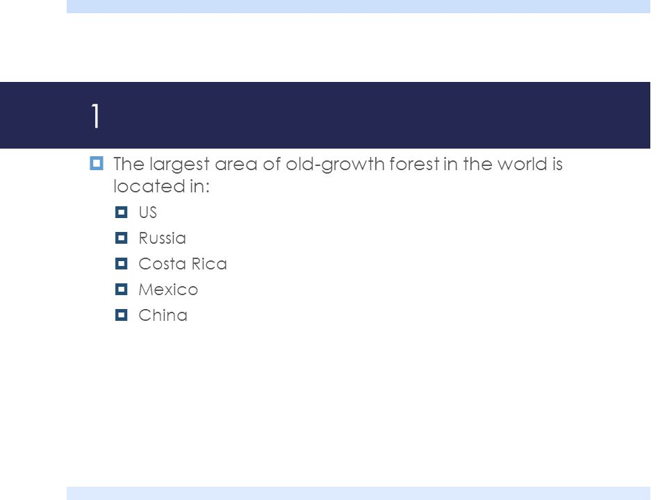 1 The largest area of old-growth forest in the world is located in: US