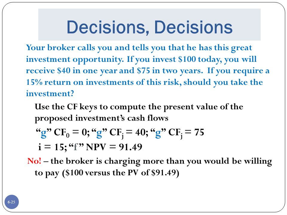 Decisions, Decisions g CF0 = 0; g CFj = 40; g CFj = 75