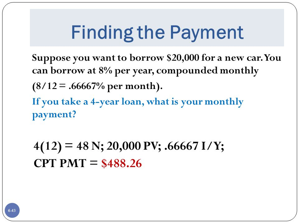 Finding the Payment 4(12) = 48 N; 20,000 PV; .66667 I/Y;