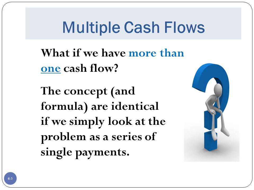 Multiple Cash Flows What if we have more than one cash flow