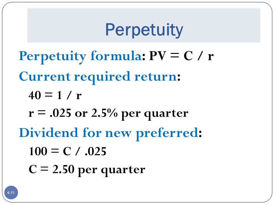 Perpetuity Perpetuity formula: PV = C / r Current required return: