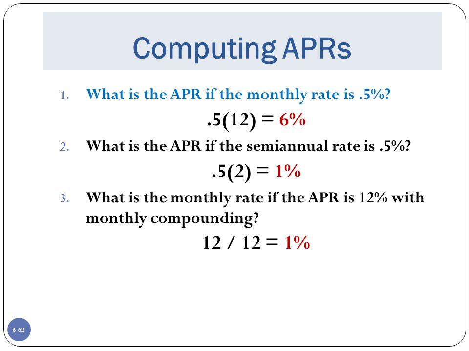 Computing APRs .5(12) = 6% .5(2) = 1% 12 / 12 = 1%