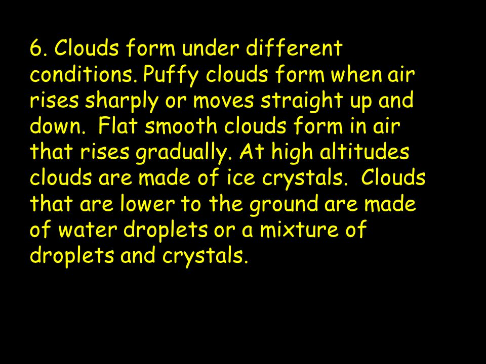 6. Clouds form under different conditions