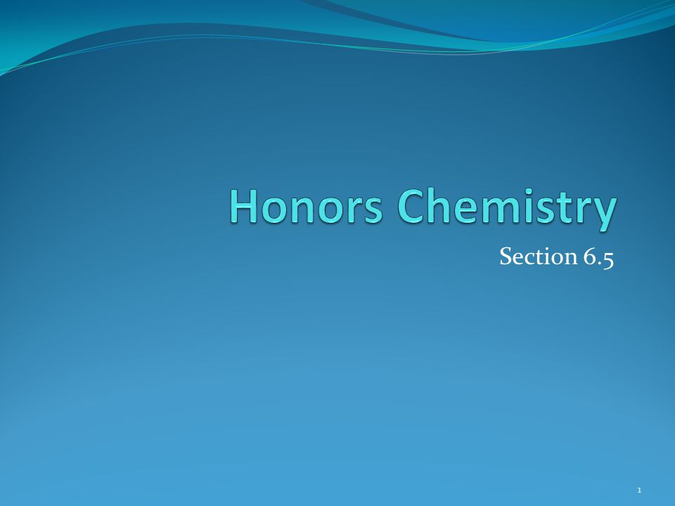 Honors Chemistry Section 6.5